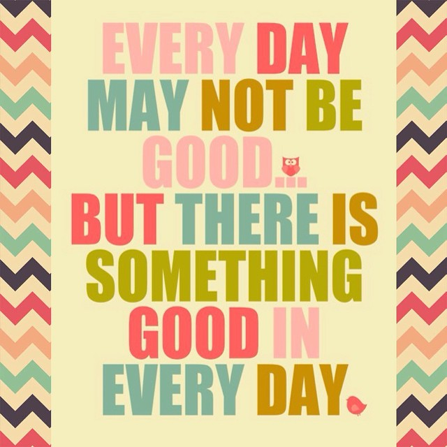 There is always something good in everyday…enjoy it!
