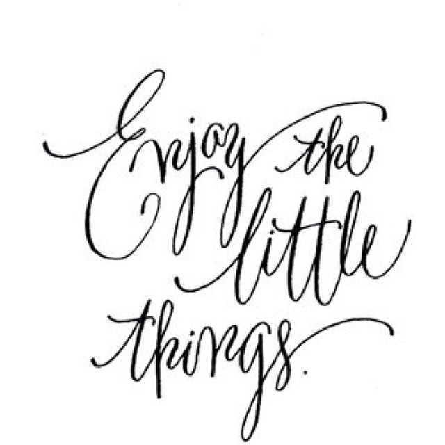 Never forget to Enjoy the Little Things