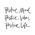 Positive thinking leads to a positive life!