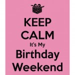 Friday is just that much better because it is my Birthday weekend!