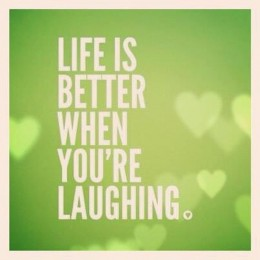 Life is better when you're laughing