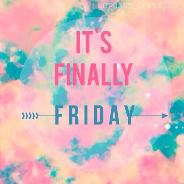 Made it through another week, Happy Friday!