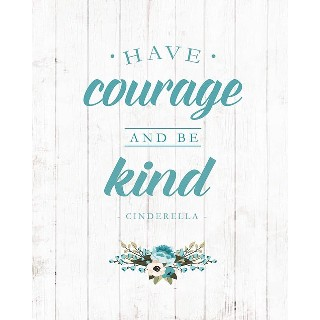 One of my favorite sayings I need to live by…Have courage and be kind💙
