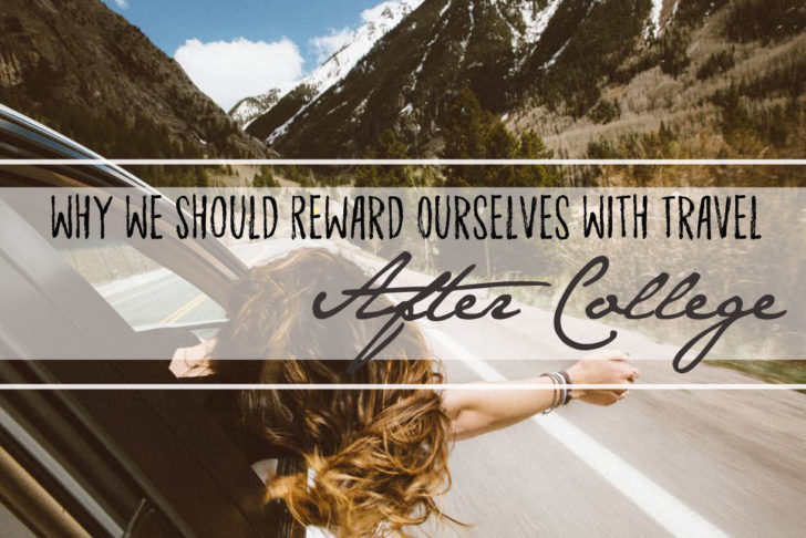 reward ourselves with travel after college