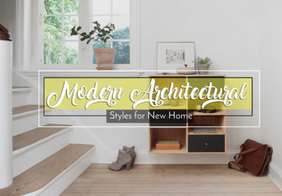 5 Modern Architectural Styles for New Homes