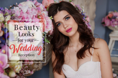 Beauty Looks for Your Wedding Reception