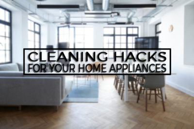 5 Cleaning Hacks for Your Home Appliances