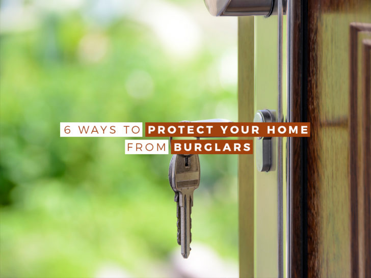6 WAYS TO PROTECT YOUR HOME FROM BURGLARS