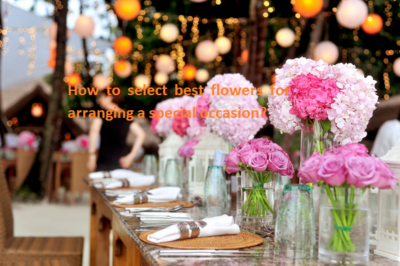How to select best flowers for arranging a special occasion?