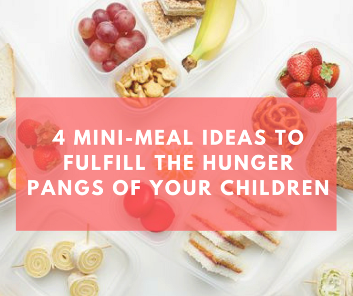 4 Mini-Meal Ideas to Fulfill the Hunger Pangs of Your Children