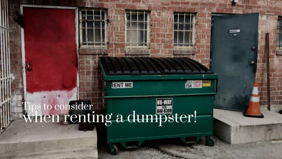 6 Tips to Consider When Renting a Dumpster