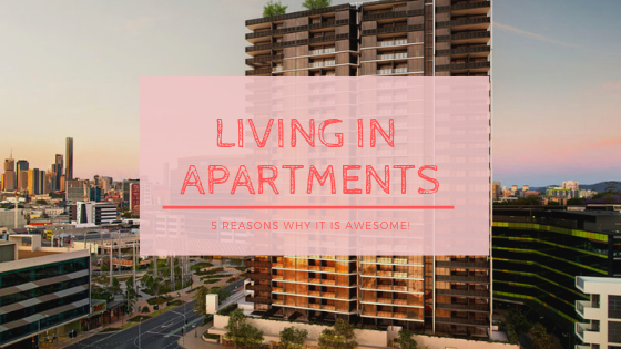 5 Reasons why living in apartment is actually awesome
