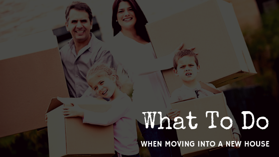 What To Do When Moving Into A New House