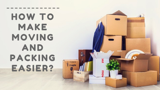 How to Make Moving and Packing Easier?