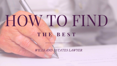How To Find The Best Wills And Estates Lawyer