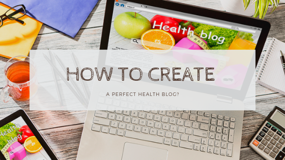 How to create a perfect health blog?