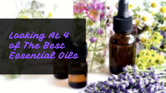 Looking At 4 of The Best Essential Oils