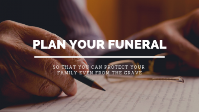 Plan Your Funeral So That You Can Protect Your Family Even From the Grave