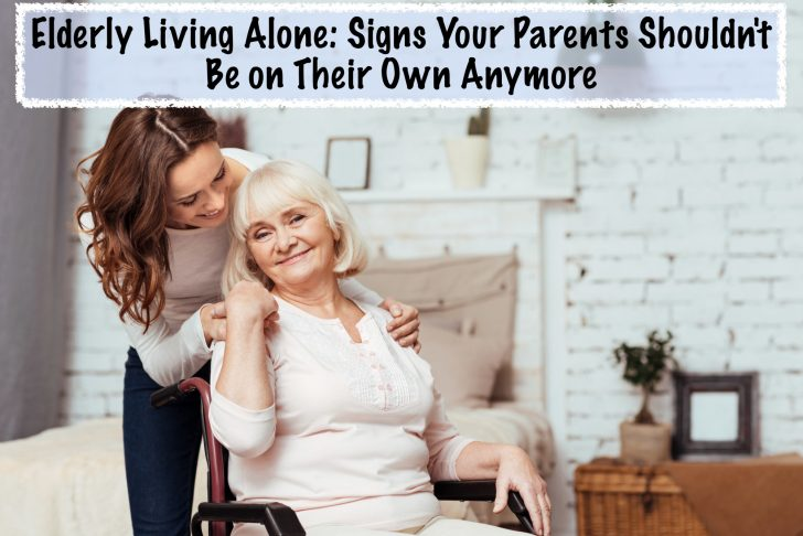Elderly Living Alone: Signs Your Parents Shouldn't Be on Their Own Anymore