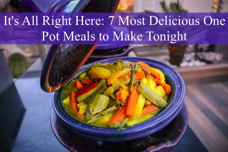 It's All Right Here: 7 Most Delicious One Pot Meals to Make Tonight