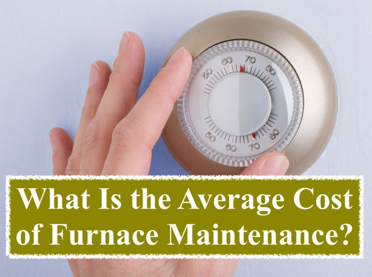 What Is the Average Cost of Furnace Maintenance?