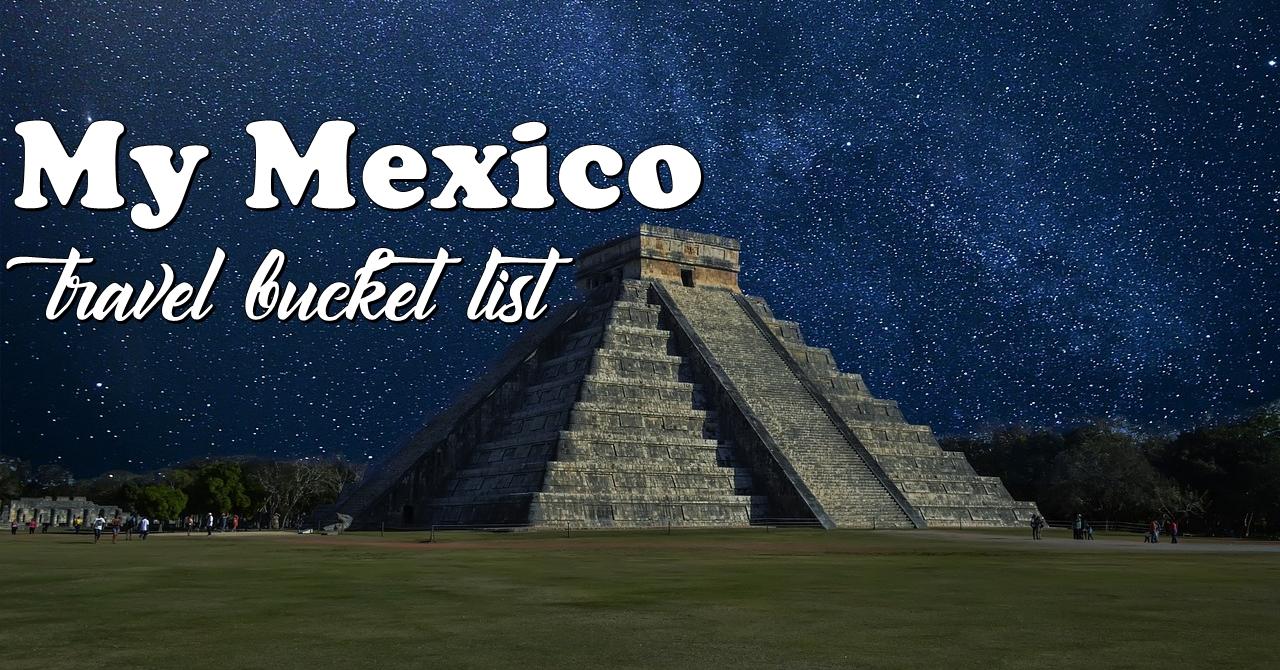 Mexico Travel Bucket List